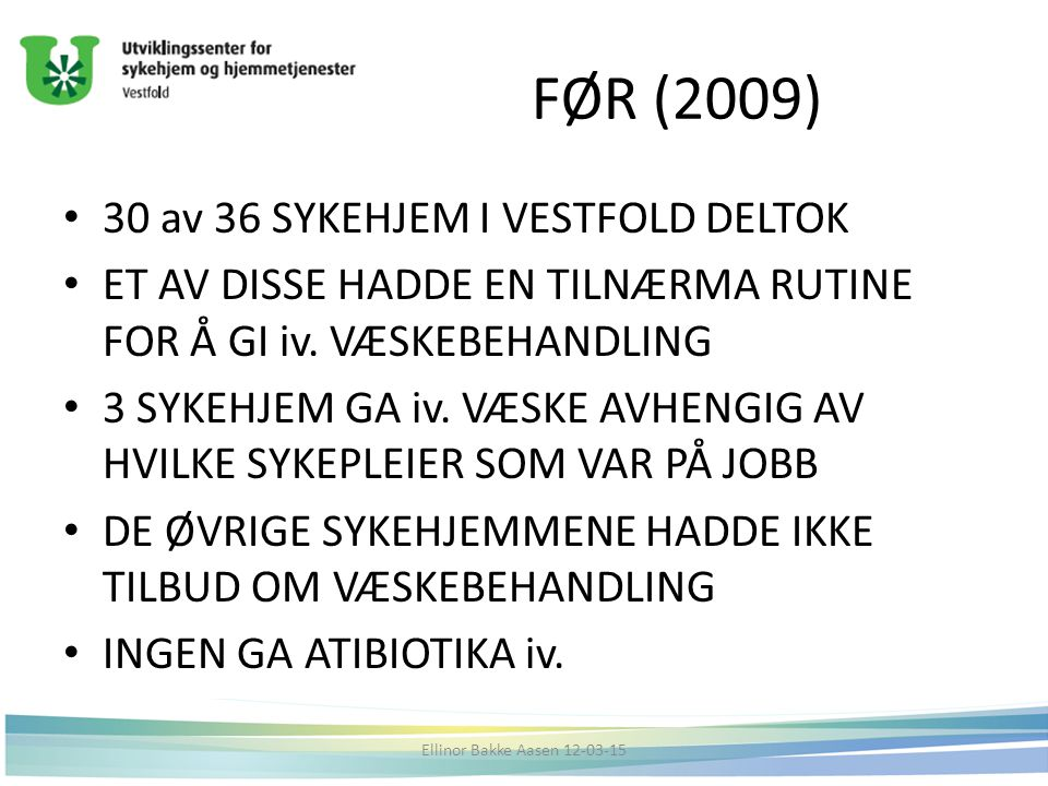 FØR (2009) 30 av 36 SYKEHJEM I VESTFOLD DELTOK ET AV DISSE HADDE EN TILNÆRMA RUTINE FOR Å GI iv.