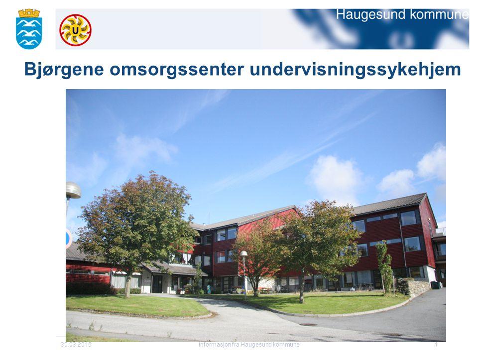 30.03.2015informasjon fra Haugesund kommune1 Bjørgene omsorgssenter undervisningssykehjem