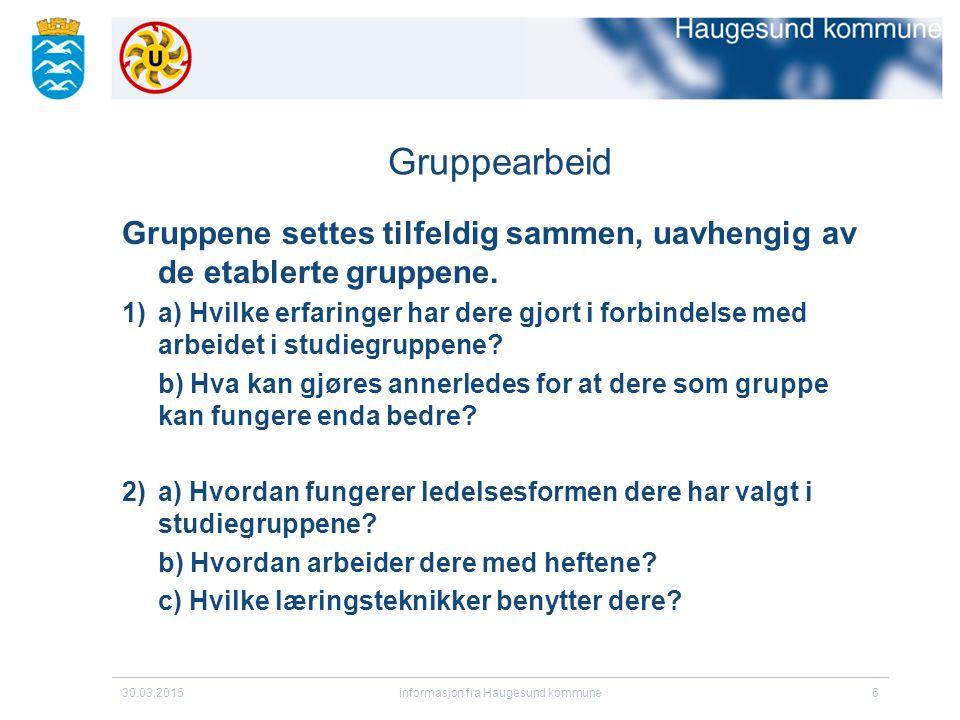 30.03.2015informasjon fra Haugesund kommune6 Gruppearbeid Gruppene settes tilfeldig sammen, uavhengig av de etablerte gruppene.