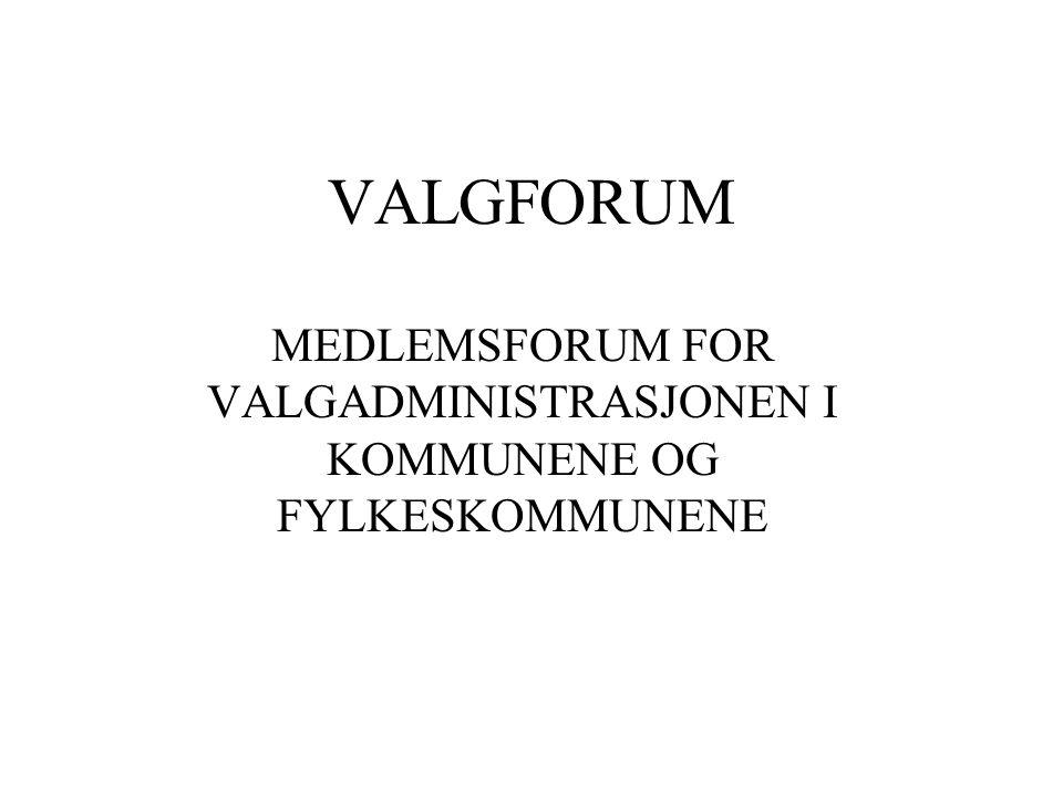 VALGFORUM MEDLEMSFORUM FOR VALGADMINISTRASJONEN I KOMMUNENE OG FYLKESKOMMUNENE