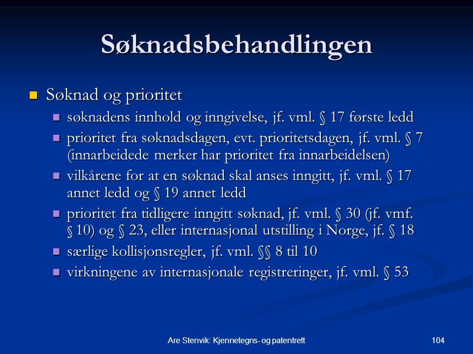 104Are Stenvik: Kjennetegns- og patentrett Søknadsbehandlingen Søknad og prioritet Søknad og prioritet søknadens innhold og inngivelse, jf. vml. § 17