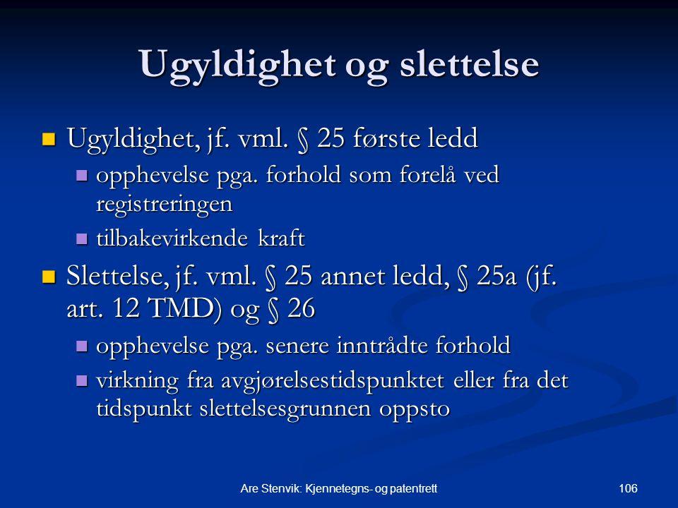 106Are Stenvik: Kjennetegns- og patentrett Ugyldighet og slettelse Ugyldighet, jf. vml. § 25 første ledd Ugyldighet, jf. vml. § 25 første ledd oppheve