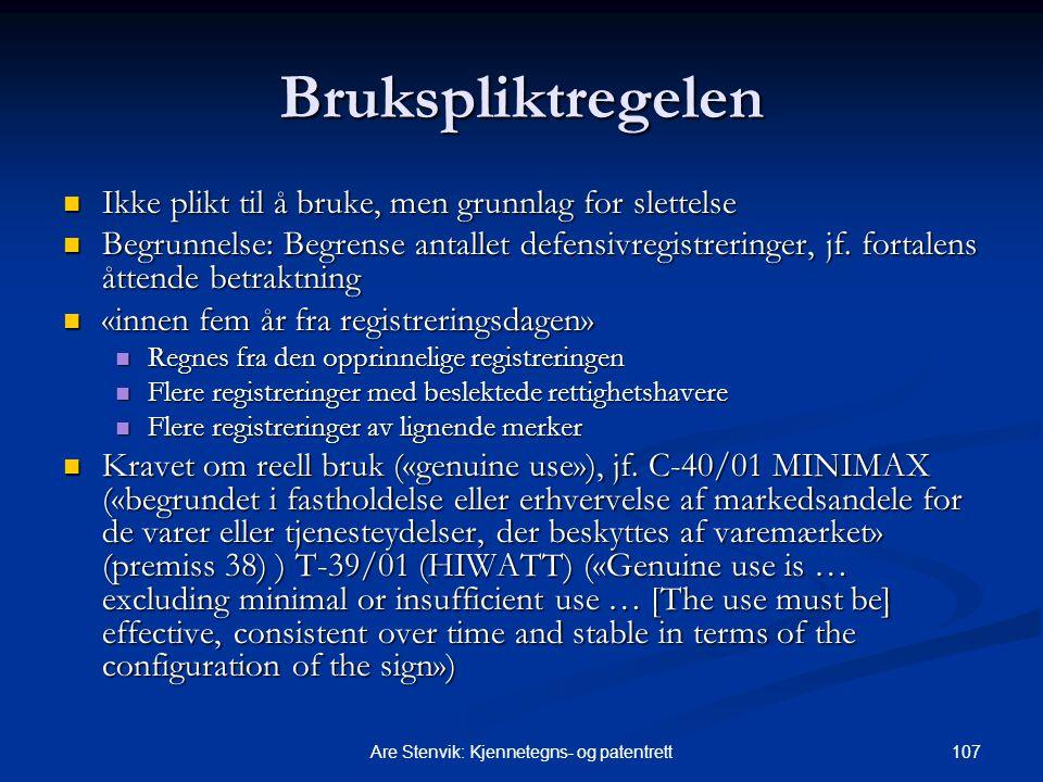 107Are Stenvik: Kjennetegns- og patentrett Brukspliktregelen Ikke plikt til å bruke, men grunnlag for slettelse Ikke plikt til å bruke, men grunnlag for slettelse Begrunnelse: Begrense antallet defensivregistreringer, jf.