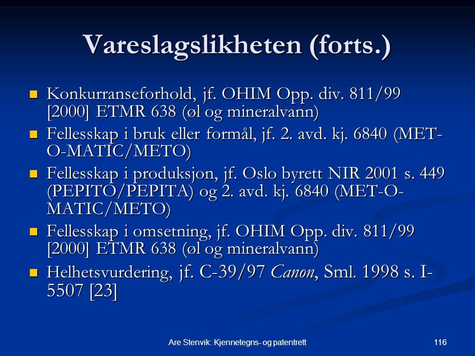 116Are Stenvik: Kjennetegns- og patentrett Vareslagslikheten (forts.) Konkurranseforhold, jf.