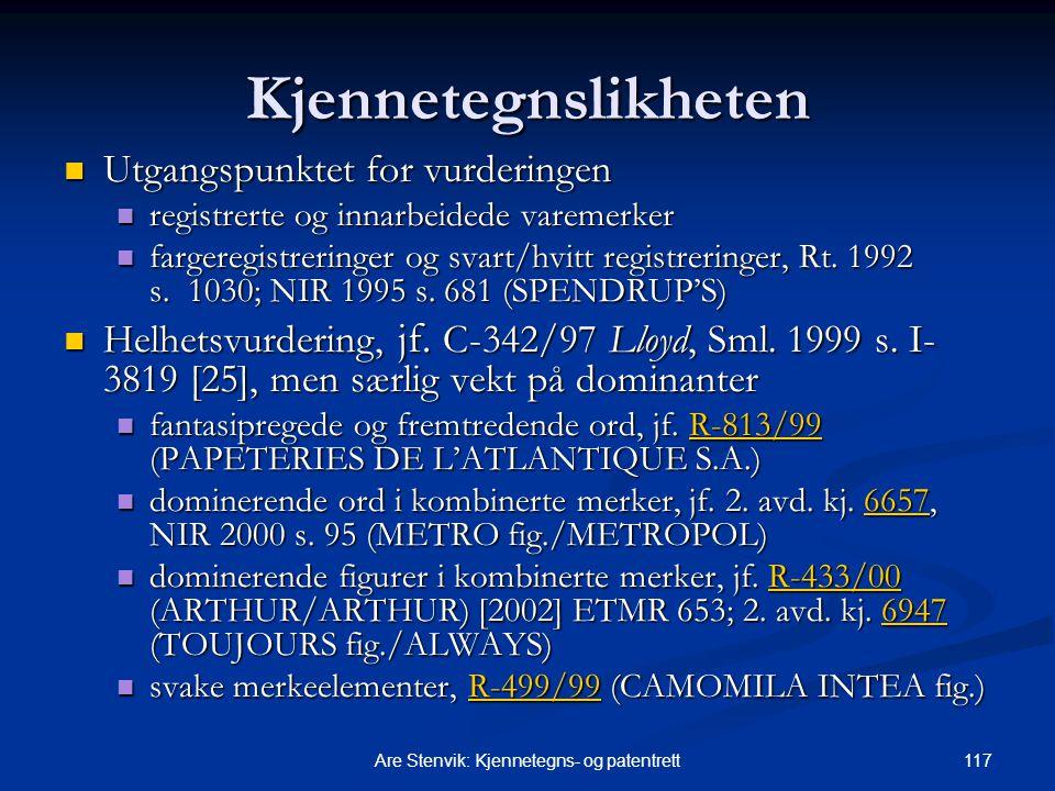 117Are Stenvik: Kjennetegns- og patentrett Kjennetegnslikheten Utgangspunktet for vurderingen Utgangspunktet for vurderingen registrerte og innarbeide