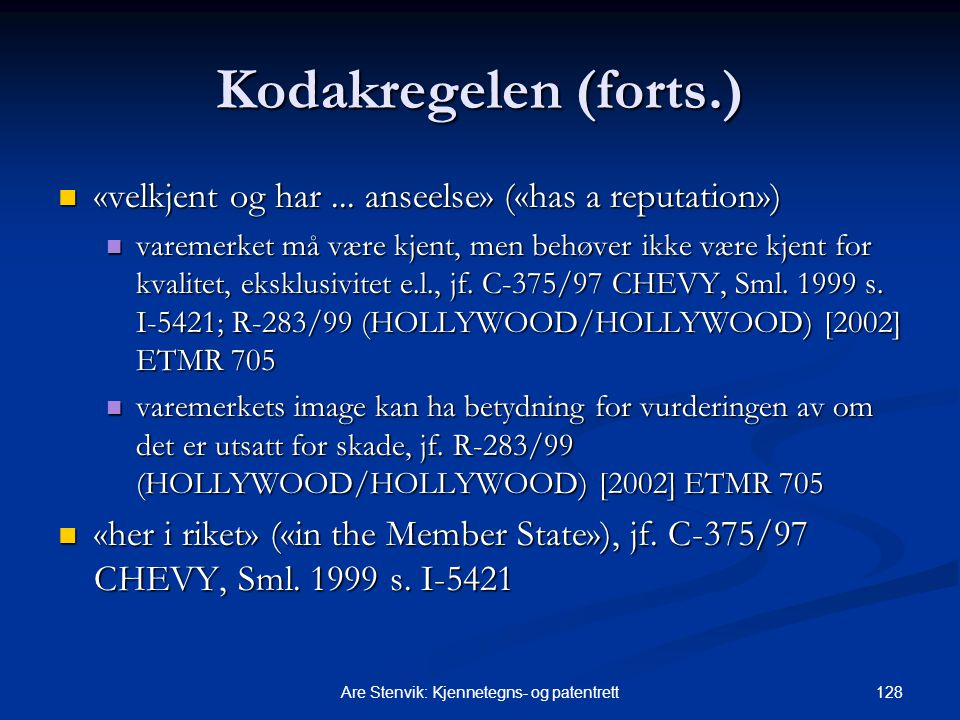 128Are Stenvik: Kjennetegns- og patentrett Kodakregelen (forts.) «velkjent og har... anseelse» («has a reputation») «velkjent og har... anseelse» («ha