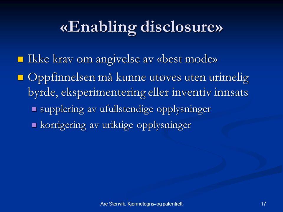 17Are Stenvik: Kjennetegns- og patentrett «Enabling disclosure» Ikke krav om angivelse av «best mode» Ikke krav om angivelse av «best mode» Oppfinnels