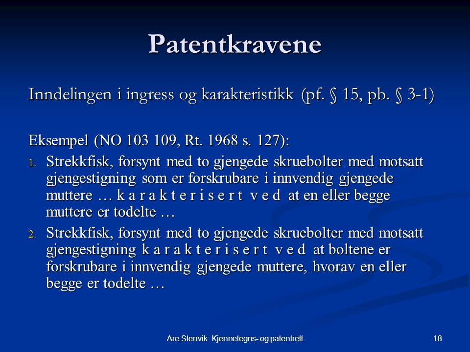 18Are Stenvik: Kjennetegns- og patentrett Patentkravene Inndelingen i ingress og karakteristikk (pf. § 15, pb. § 3-1) Eksempel (NO 103 109, Rt. 1968 s