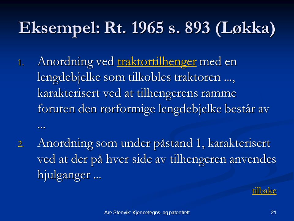 21Are Stenvik: Kjennetegns- og patentrett Eksempel: Rt. 1965 s. 893 (Løkka) 1. Anordning ved traktortilhenger med en lengdebjelke som tilkobles trakto