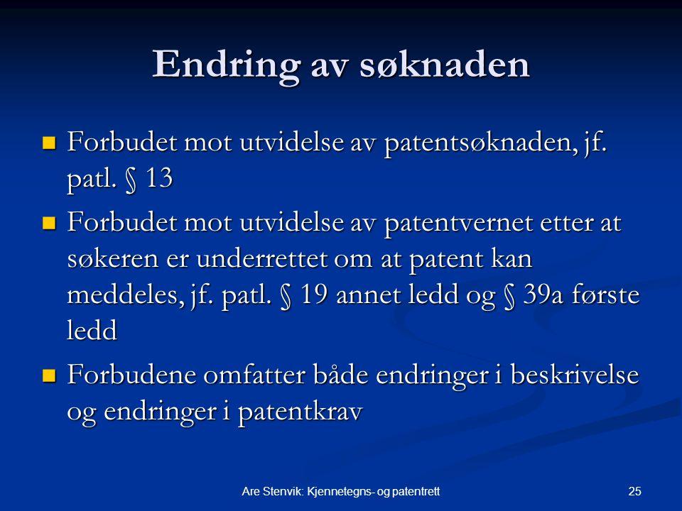25Are Stenvik: Kjennetegns- og patentrett Endring av søknaden Forbudet mot utvidelse av patentsøknaden, jf. patl. § 13 Forbudet mot utvidelse av paten
