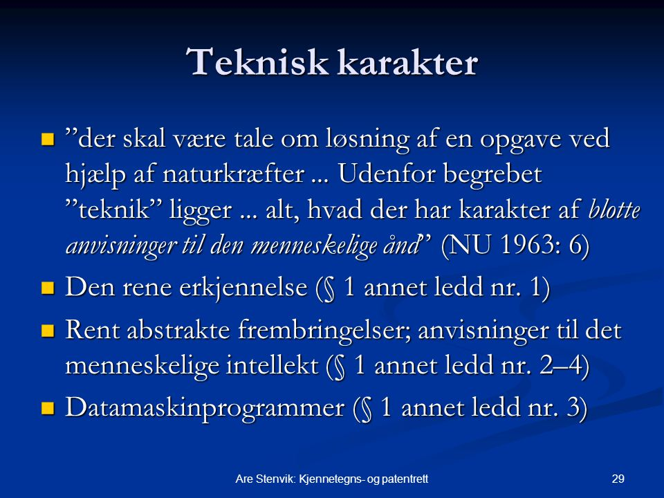 """29Are Stenvik: Kjennetegns- og patentrett Teknisk karakter """"der skal være tale om løsning af en opgave ved hjælp af naturkræfter... Udenfor begrebet """""""