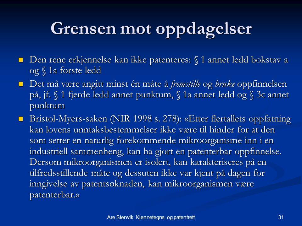 31Are Stenvik: Kjennetegns- og patentrett Grensen mot oppdagelser Den rene erkjennelse kan ikke patenteres: § 1 annet ledd bokstav a og § 1a første le