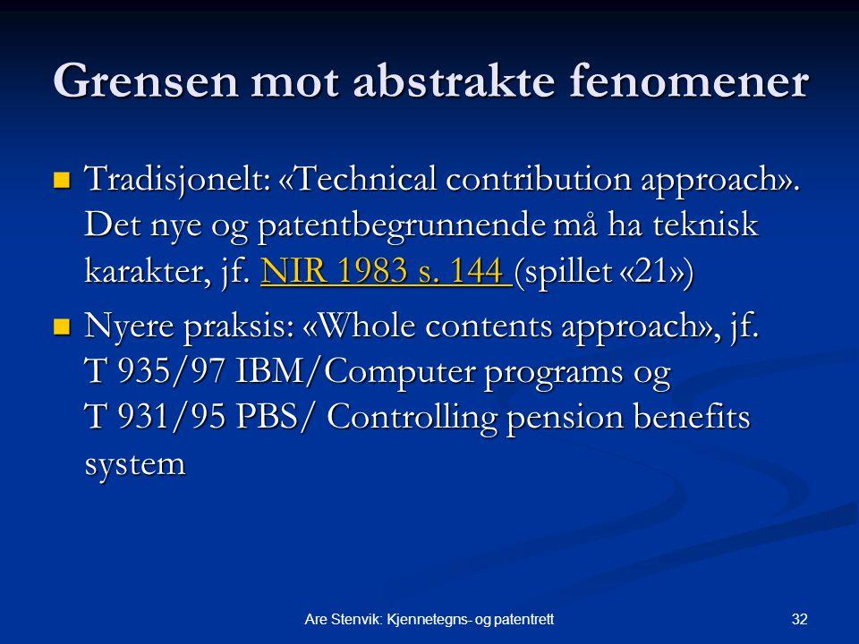 32Are Stenvik: Kjennetegns- og patentrett Grensen mot abstrakte fenomener Tradisjonelt: «Technical contribution approach». Det nye og patentbegrunnend