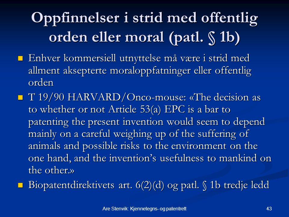 43Are Stenvik: Kjennetegns- og patentrett Oppfinnelser i strid med offentlig orden eller moral (patl. § 1b) Enhver kommersiell utnyttelse må være i st