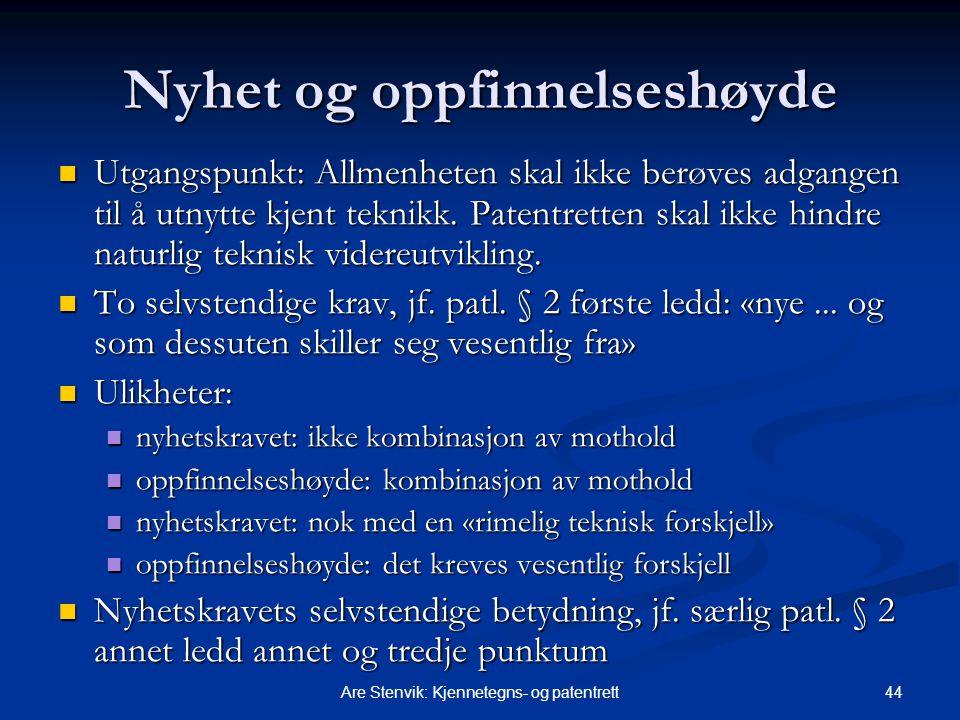44Are Stenvik: Kjennetegns- og patentrett Nyhet og oppfinnelseshøyde Utgangspunkt: Allmenheten skal ikke berøves adgangen til å utnytte kjent teknikk.