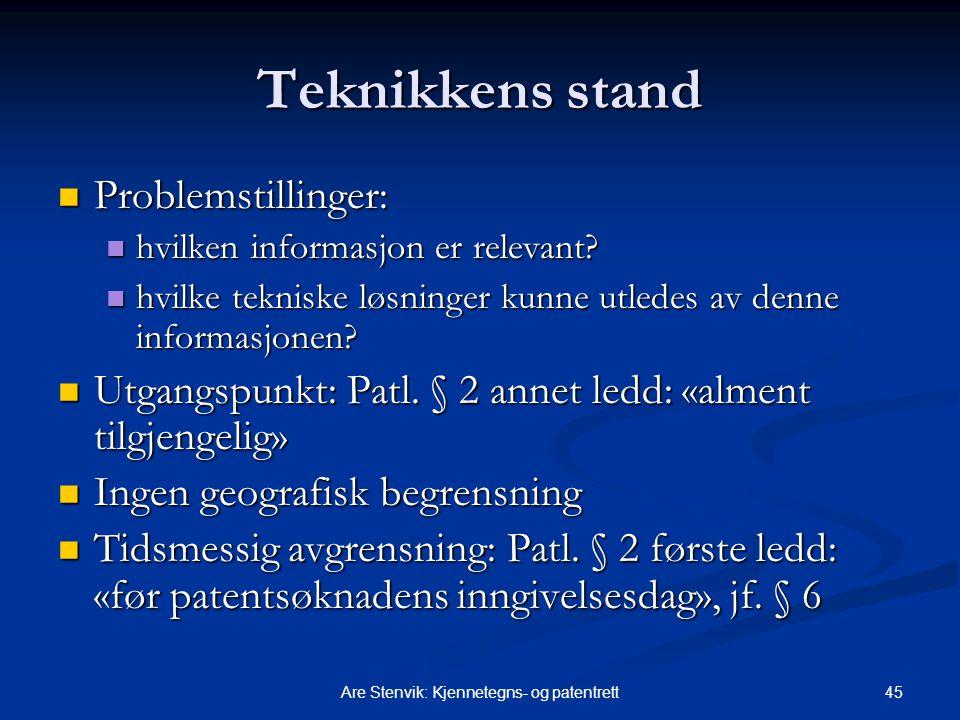 45Are Stenvik: Kjennetegns- og patentrett Teknikkens stand Problemstillinger: Problemstillinger: hvilken informasjon er relevant.