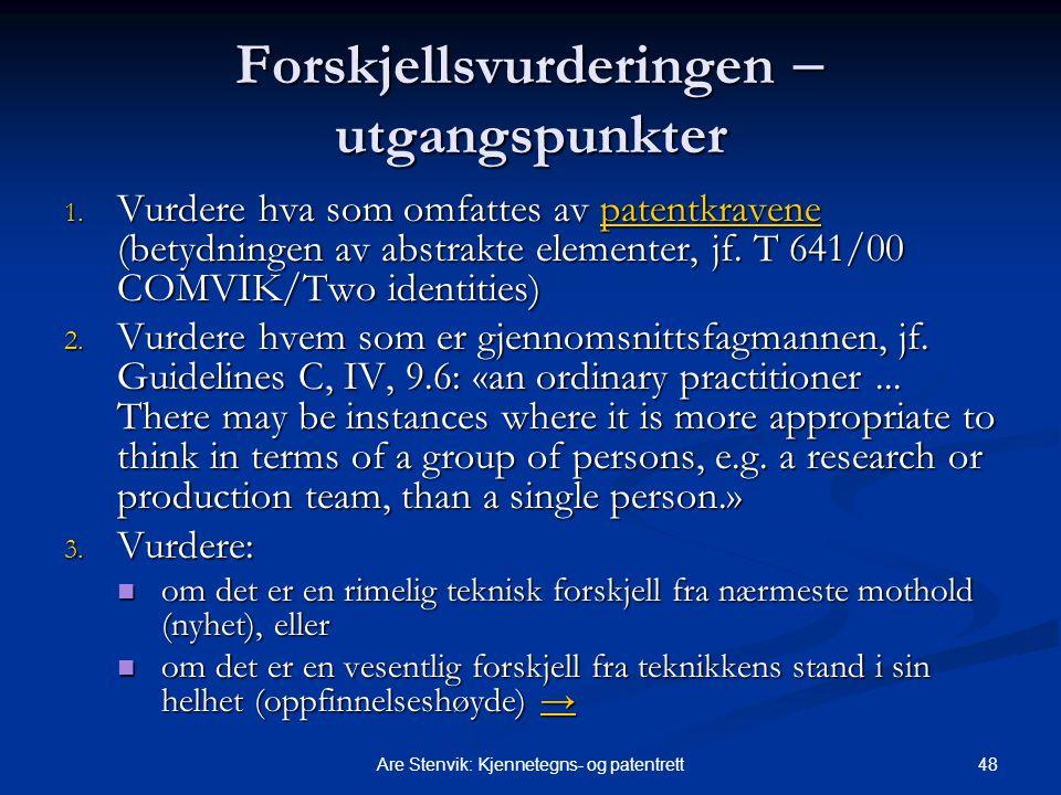 48Are Stenvik: Kjennetegns- og patentrett Forskjellsvurderingen  utgangspunkter 1. Vurdere hva som omfattes av patentkravene (betydningen av abstrakt