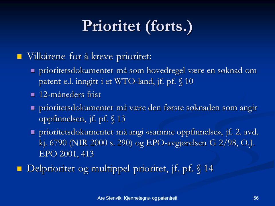 56Are Stenvik: Kjennetegns- og patentrett Prioritet (forts.) Vilkårene for å kreve prioritet: Vilkårene for å kreve prioritet: prioritetsdokumentet må som hovedregel være en søknad om patent e.l.
