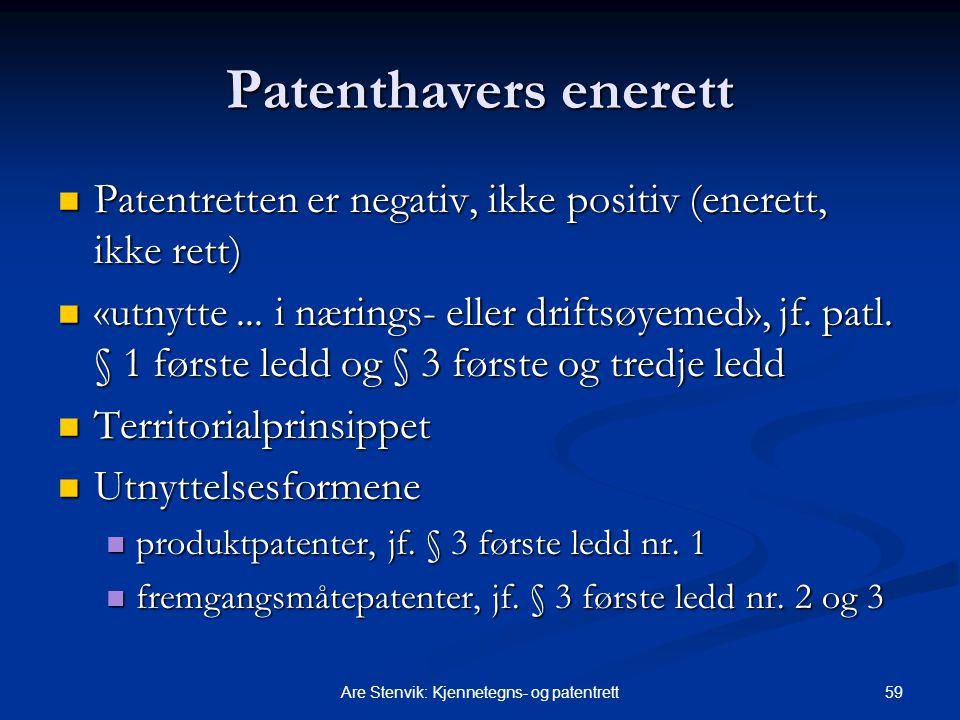 59Are Stenvik: Kjennetegns- og patentrett Patenthavers enerett Patentretten er negativ, ikke positiv (enerett, ikke rett) Patentretten er negativ, ikke positiv (enerett, ikke rett) «utnytte...