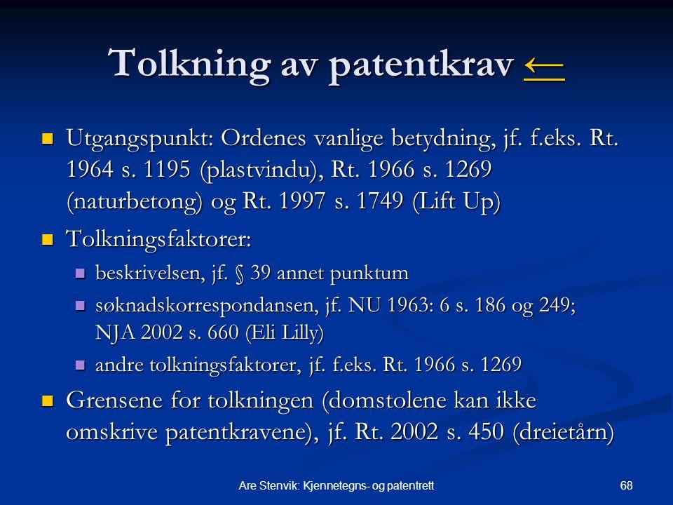 68Are Stenvik: Kjennetegns- og patentrett Tolkning av patentkrav ← ← Utgangspunkt: Ordenes vanlige betydning, jf. f.eks. Rt. 1964 s. 1195 (plastvindu)