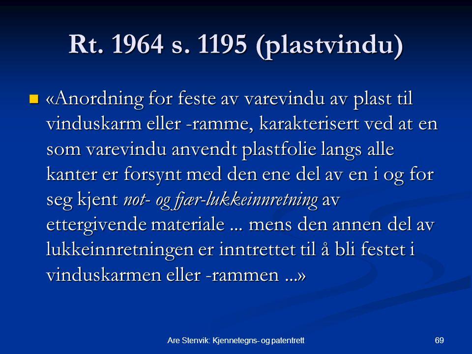 69Are Stenvik: Kjennetegns- og patentrett Rt. 1964 s. 1195 (plastvindu) «Anordning for feste av varevindu av plast til vinduskarm eller -ramme, karakt
