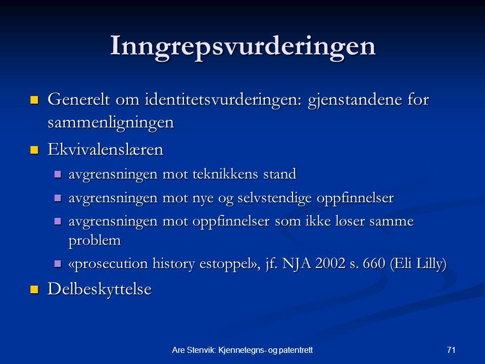 71Are Stenvik: Kjennetegns- og patentrett Inngrepsvurderingen Generelt om identitetsvurderingen: gjenstandene for sammenligningen Generelt om identite