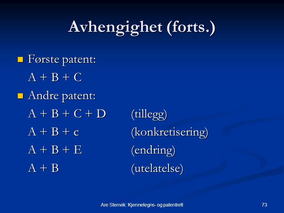73Are Stenvik: Kjennetegns- og patentrett Avhengighet (forts.) Første patent: Første patent: A + B + C Andre patent: Andre patent: A + B + C + D (tillegg) A + B + c (konkretisering) A + B + E (endring) A + B (utelatelse)
