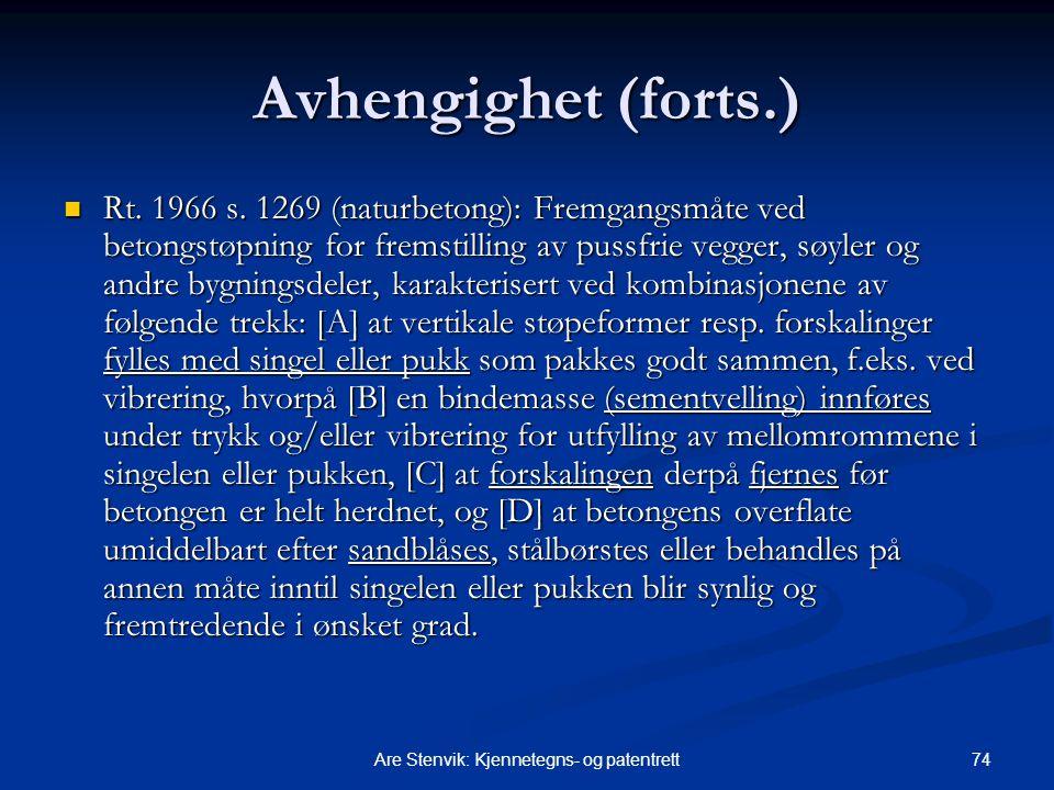 74Are Stenvik: Kjennetegns- og patentrett Avhengighet (forts.) Rt. 1966 s. 1269 (naturbetong): Fremgangsmåte ved betongstøpning for fremstilling av p