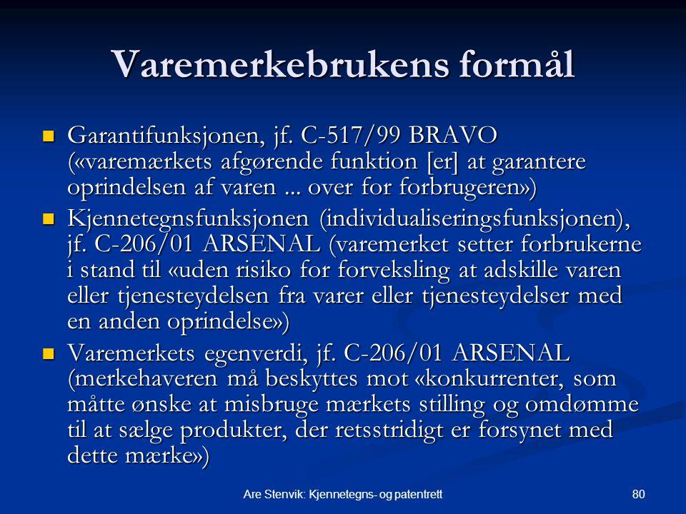 80Are Stenvik: Kjennetegns- og patentrett Varemerkebrukens formål Garantifunksjonen, jf. C-517/99 BRAVO («varemærkets afgørende funktion [er] at garan