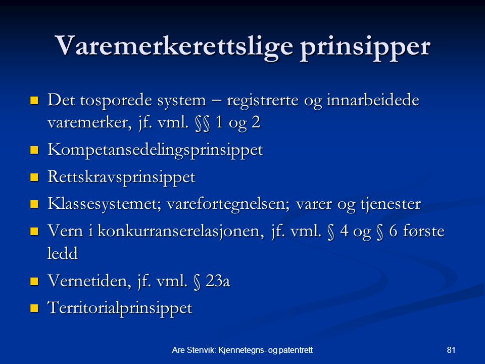 81Are Stenvik: Kjennetegns- og patentrett Varemerkerettslige prinsipper Det tosporede system  registrerte og innarbeidede varemerker, jf.