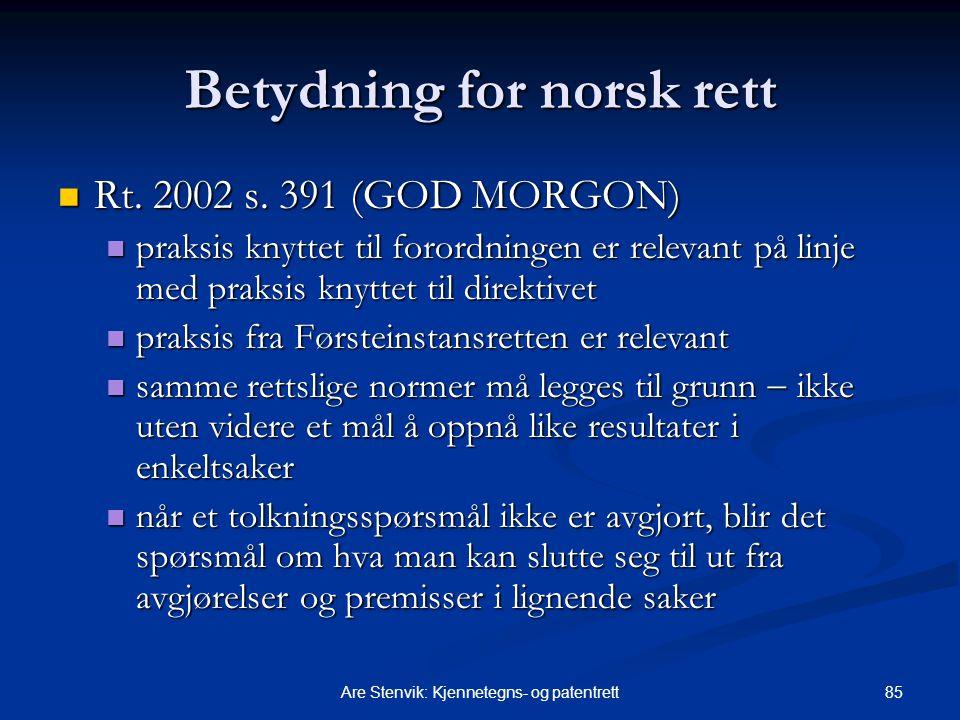 85Are Stenvik: Kjennetegns- og patentrett Betydning for norsk rett Rt. 2002 s. 391 (GOD MORGON) Rt. 2002 s. 391 (GOD MORGON) praksis knyttet til foror