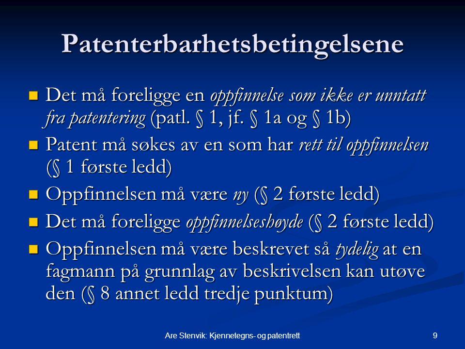 9Are Stenvik: Kjennetegns- og patentrett Patenterbarhetsbetingelsene Det må foreligge en oppfinnelse som ikke er unntatt fra patentering (patl. § 1, j