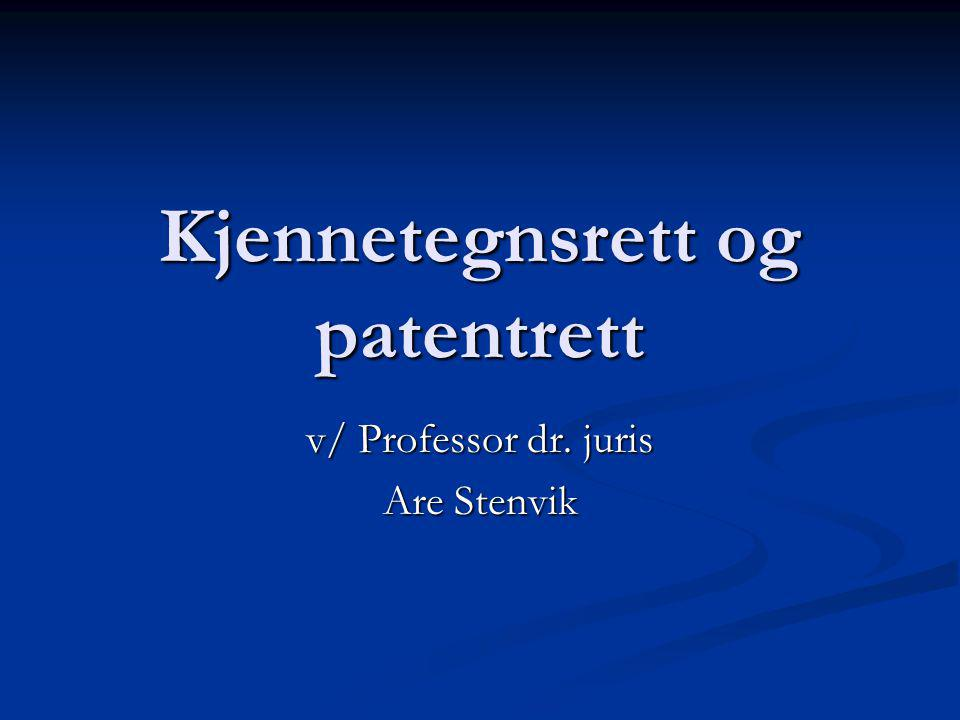Kjennetegnsrett og patentrett v/ Professor dr. juris Are Stenvik