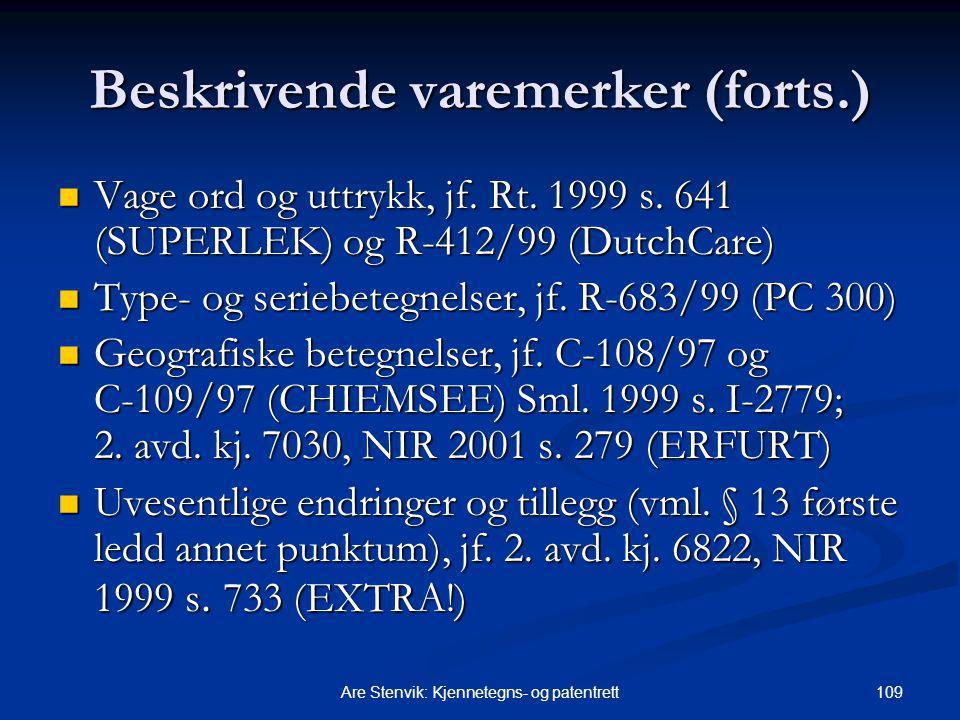 109Are Stenvik: Kjennetegns- og patentrett Beskrivende varemerker (forts.) Vage ord og uttrykk, jf. Rt. 1999 s. 641 (SUPERLEK) og R ‑ 412/99 (DutchCar