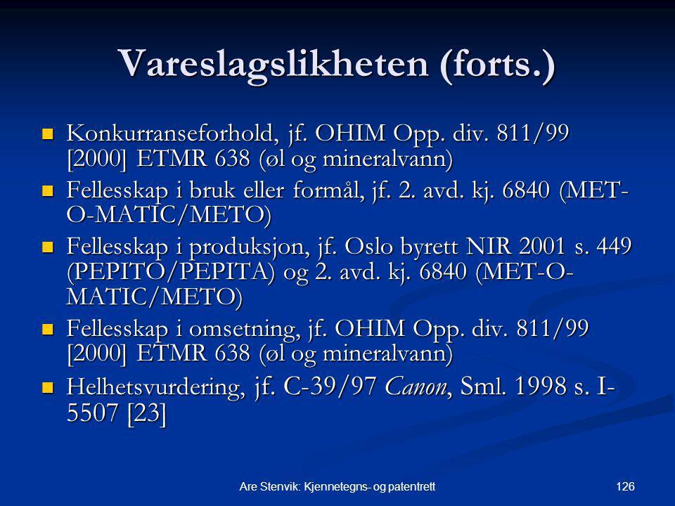 126Are Stenvik: Kjennetegns- og patentrett Vareslagslikheten (forts.) Konkurranseforhold, jf. OHIM Opp. div. 811/99 [2000] ETMR 638 (øl og mineralvann