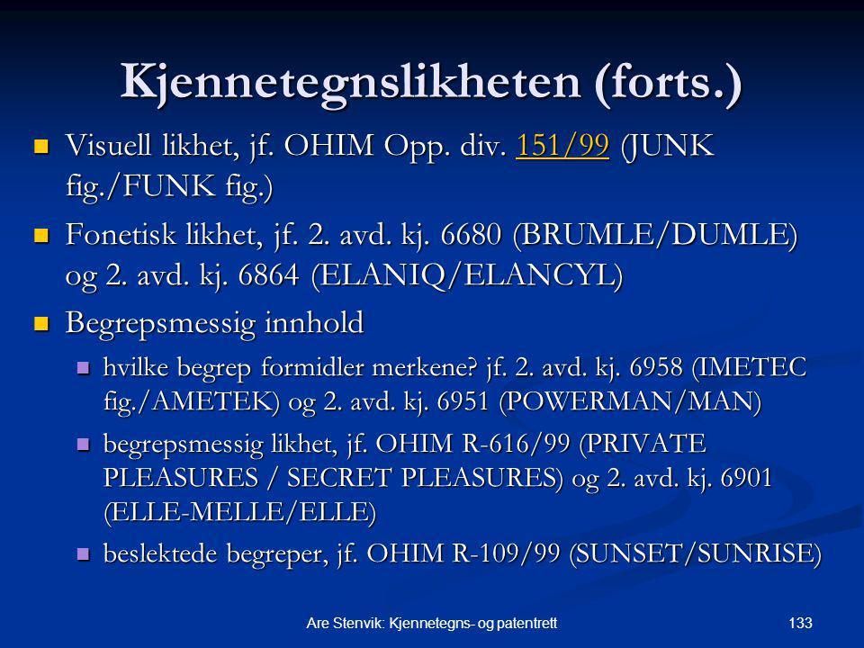 133Are Stenvik: Kjennetegns- og patentrett Kjennetegnslikheten (forts.) Visuell likhet, jf. OHIM Opp. div. 151/99 (JUNK fig./FUNK fig.) Visuell likhet