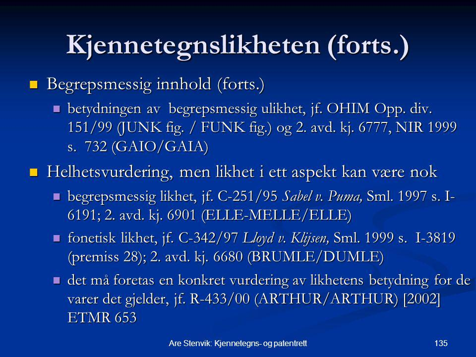 135Are Stenvik: Kjennetegns- og patentrett Kjennetegnslikheten (forts.) Begrepsmessig innhold (forts.) Begrepsmessig innhold (forts.) betydningen av begrepsmessig ulikhet, jf.