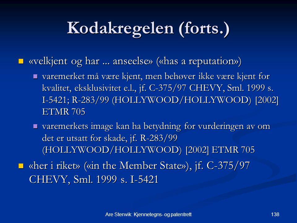 138Are Stenvik: Kjennetegns- og patentrett Kodakregelen (forts.) «velkjent og har... anseelse» («has a reputation») «velkjent og har... anseelse» («ha