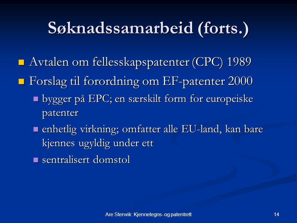 14Are Stenvik: Kjennetegns- og patentrett Søknadssamarbeid (forts.) Avtalen om fellesskapspatenter (CPC) 1989 Avtalen om fellesskapspatenter (CPC) 1989 Forslag til forordning om EF-patenter 2000 Forslag til forordning om EF-patenter 2000 bygger på EPC; en særskilt form for europeiske patenter bygger på EPC; en særskilt form for europeiske patenter enhetlig virkning; omfatter alle EU-land, kan bare kjennes ugyldig under ett enhetlig virkning; omfatter alle EU-land, kan bare kjennes ugyldig under ett sentralisert domstol sentralisert domstol