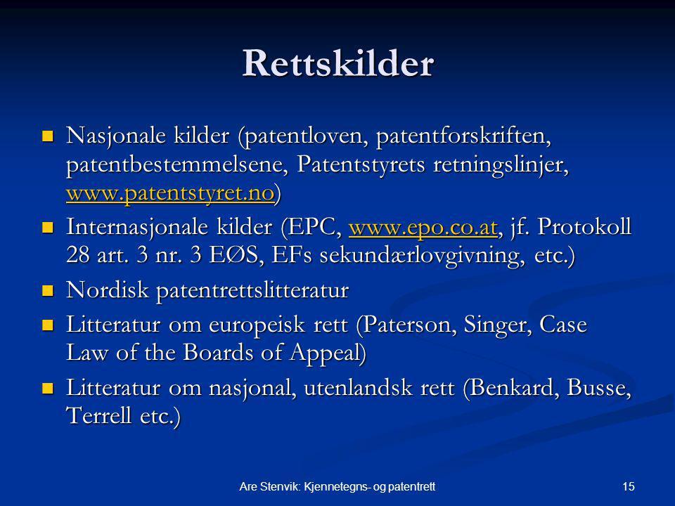 15Are Stenvik: Kjennetegns- og patentrett Rettskilder Nasjonale kilder (patentloven, patentforskriften, patentbestemmelsene, Patentstyrets retningslinjer, www.patentstyret.no) Nasjonale kilder (patentloven, patentforskriften, patentbestemmelsene, Patentstyrets retningslinjer, www.patentstyret.no) www.patentstyret.no Internasjonale kilder (EPC, www.epo.co.at, jf.