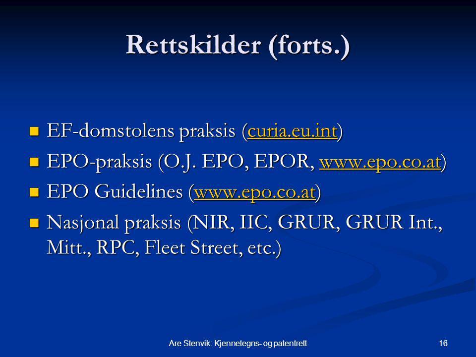16Are Stenvik: Kjennetegns- og patentrett Rettskilder (forts.) EF-domstolens praksis (curia.eu.int) EF-domstolens praksis (curia.eu.int)curia.eu.int EPO-praksis (O.J.