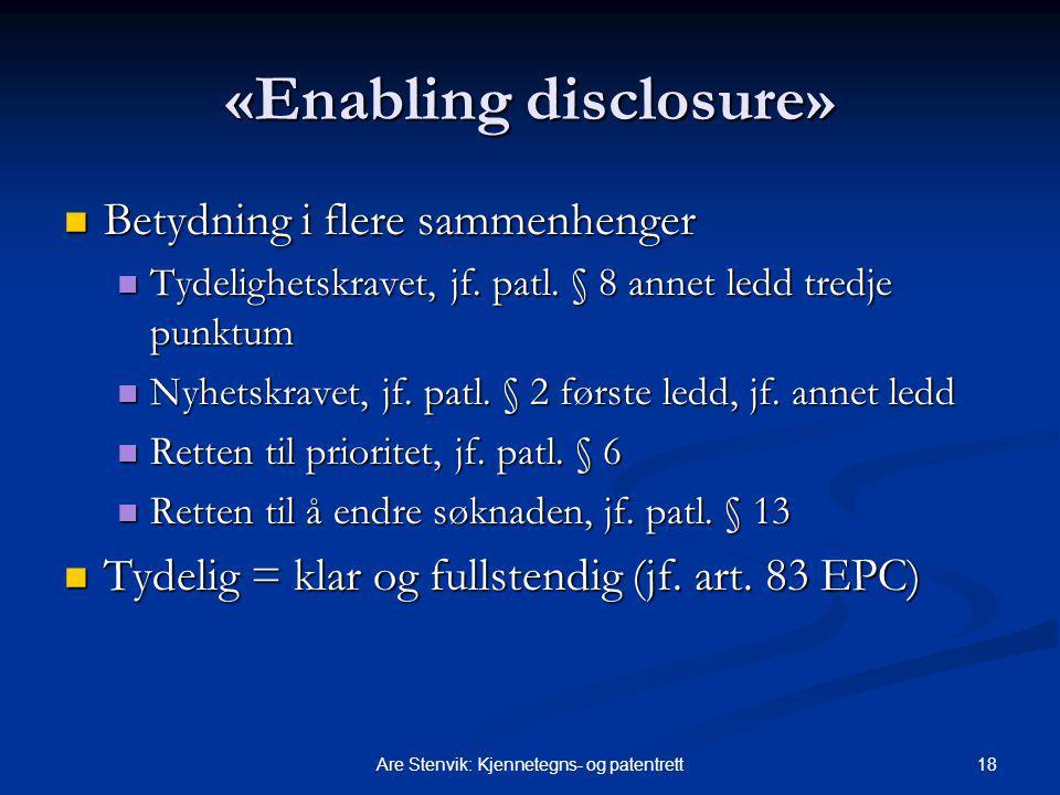 18Are Stenvik: Kjennetegns- og patentrett «Enabling disclosure» Betydning i flere sammenhenger Betydning i flere sammenhenger Tydelighetskravet, jf.