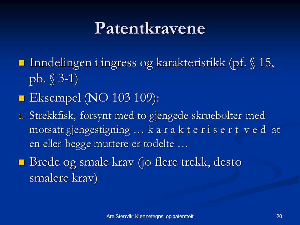 20Are Stenvik: Kjennetegns- og patentrett Patentkravene Inndelingen i ingress og karakteristikk (pf. § 15, pb. § 3-1) Inndelingen i ingress og karakte