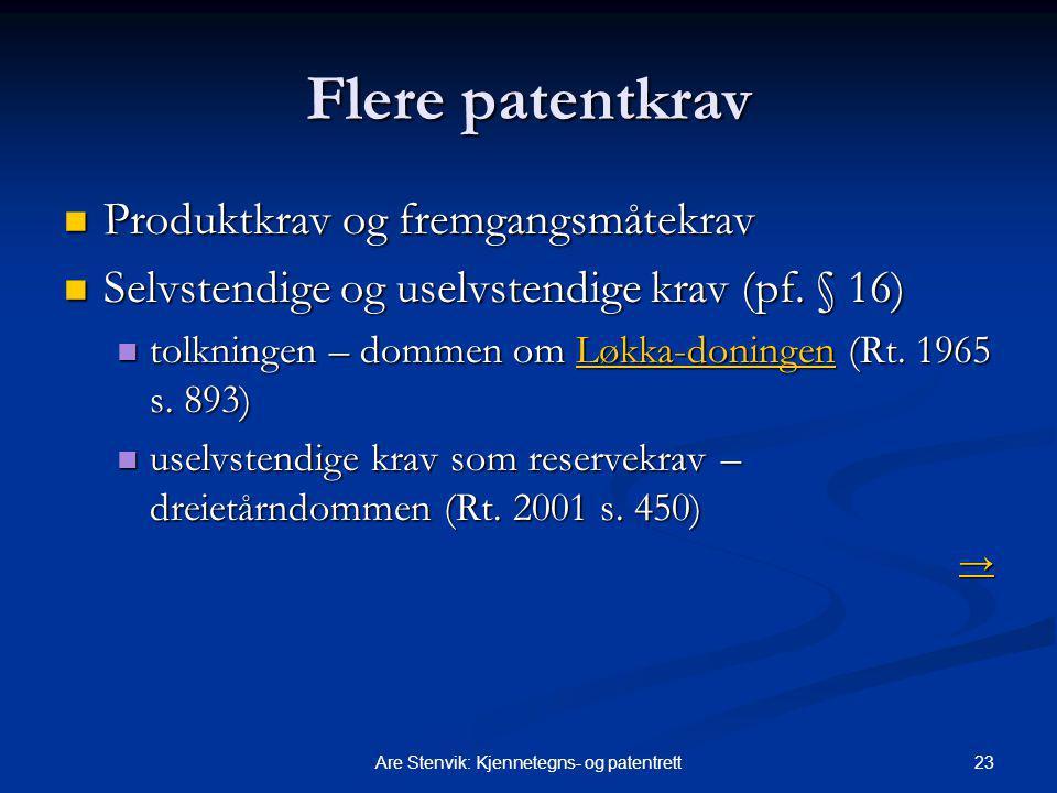 23Are Stenvik: Kjennetegns- og patentrett Flere patentkrav Produktkrav og fremgangsmåtekrav Produktkrav og fremgangsmåtekrav Selvstendige og uselvstendige krav (pf.