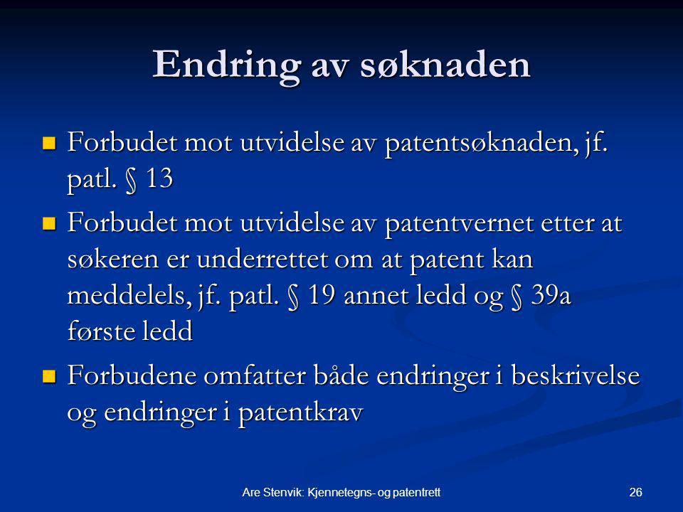 26Are Stenvik: Kjennetegns- og patentrett Endring av søknaden Forbudet mot utvidelse av patentsøknaden, jf. patl. § 13 Forbudet mot utvidelse av paten