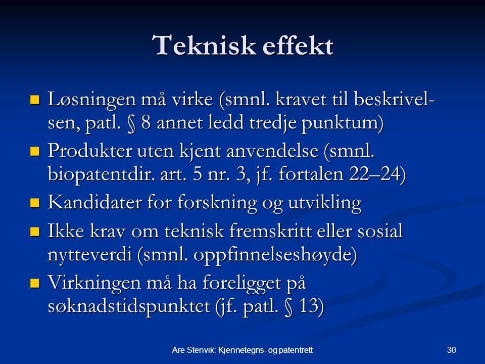 30Are Stenvik: Kjennetegns- og patentrett Teknisk effekt Løsningen må virke (smnl. kravet til beskrivel- sen, patl. § 8 annet ledd tredje punktum) Løs