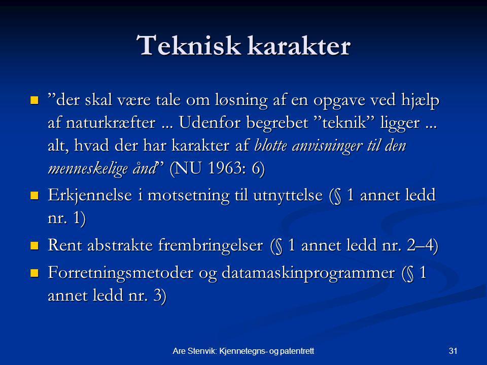 """31Are Stenvik: Kjennetegns- og patentrett Teknisk karakter """"der skal være tale om løsning af en opgave ved hjælp af naturkræfter... Udenfor begrebet """""""