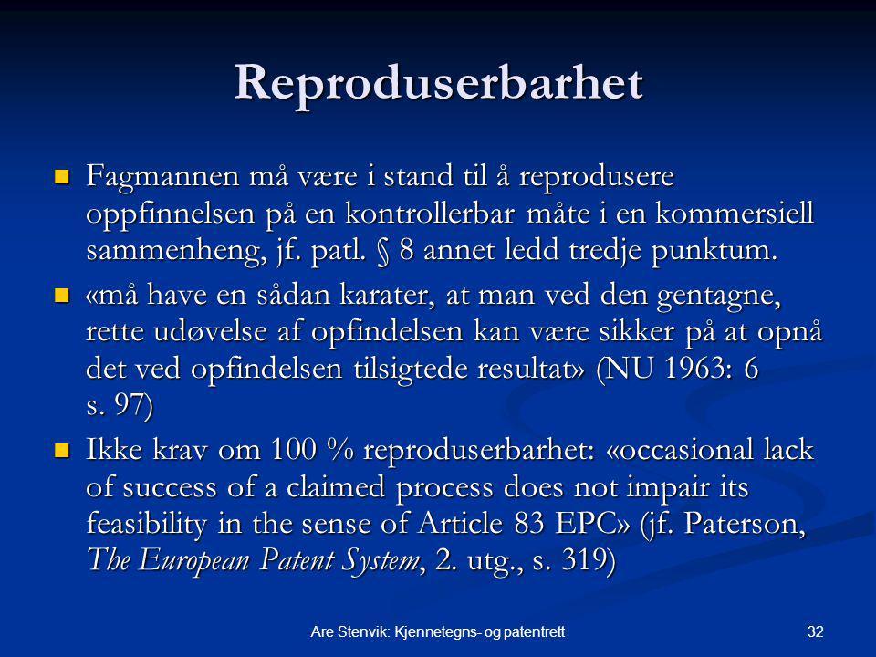32Are Stenvik: Kjennetegns- og patentrett Reproduserbarhet Fagmannen må være i stand til å reprodusere oppfinnelsen på en kontrollerbar måte i en kommersiell sammenheng, jf.