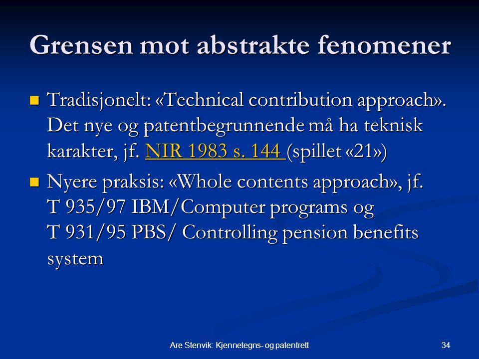 34Are Stenvik: Kjennetegns- og patentrett Grensen mot abstrakte fenomener Tradisjonelt: «Technical contribution approach». Det nye og patentbegrunnend