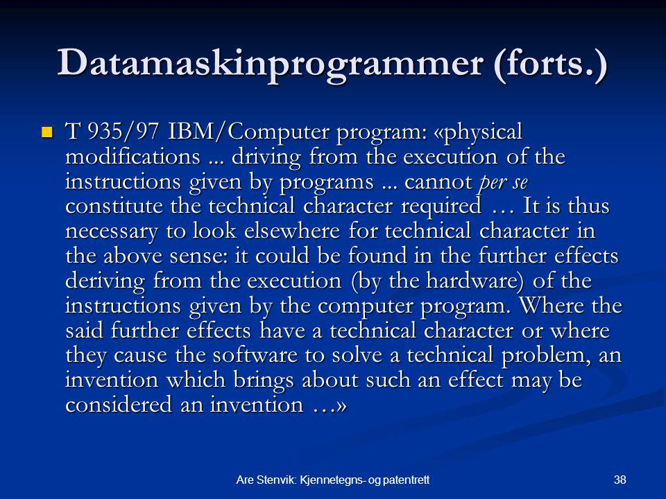 38Are Stenvik: Kjennetegns- og patentrett Datamaskinprogrammer (forts.) T 935/97 IBM/Computer program: «physical modifications... driving from the exe